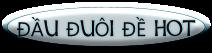 ĐẦU ĐUÔI ĐỀ HOT