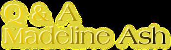 Q & A  Madeline Ash