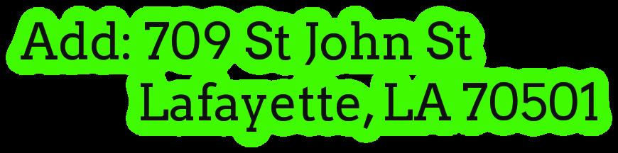 Add: 709 St John St             Lafayette, LA 70501