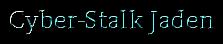 Cyber-Stalk Jaden