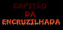 CAPITÃO           DA ENCRUZILHADA