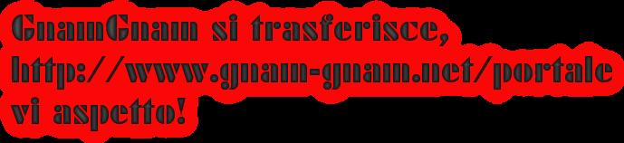 GnamGnam si trasferisce,  http://www.gnam-gnam.net/portale vi aspetto!