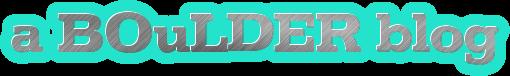 a BOuLDER blog