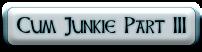 Cum Junkie Part III