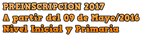 PREINSCRIPCION 2017 A partir del 09 de Mayo/2016 Nivel Inicial y Primaria