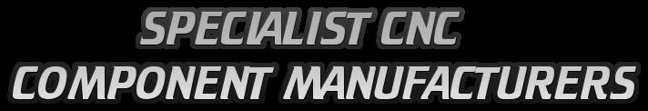 SPECIALIST CNC  COMPONENT MANUFACTURERS