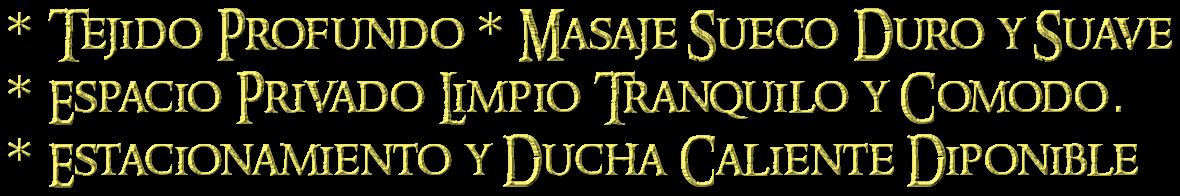 * Tejido Profundo * Masaje Sueco Duro y Suave        <br> <img src=