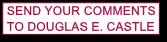 SEND YOUR COMMENTS TO DOUGLAS E. CASTLE