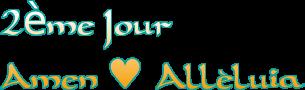 2ème Jour<br />Amen ♥ Alléluia