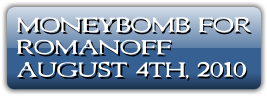 MONEYBOMB FOR<br /> ROMANOFF<br /> AUGUST 4TH, 2010