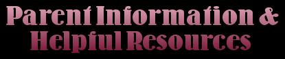 Parent Information & Helpful Resources