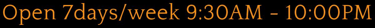 Open 7days/week 9:30AM - 10:00PM