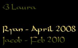 <3 Laura Ryan - April 2008 Jacob - Feb 2010