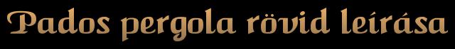 Pados pergola rövid leírása