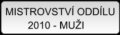 MISTROVSTVÍ ODDÍLU 2010 - MUŽI