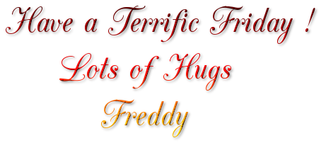 Have a Terrific Friday !/pp     Lots of Hugs/pp         Freddy