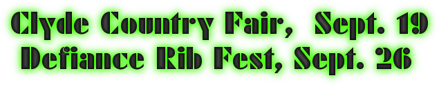 Clyde Country Fair,  Sept. 19  Defiance Rib Fest, Sept. 26														<p align=