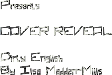 Presents COVER REVEAL Dirty English By Ilsa Madden-Mills