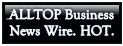 ALLTOP Business News Wire. HOT.