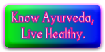 Know Ayurveda,     Live Healthy.