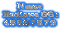 Nasze  Radiowe GG : 45597879