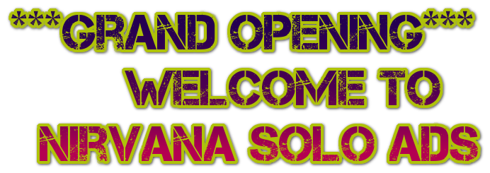 ***Grand Opening***         Welcome to   Nirvana Solo Ads