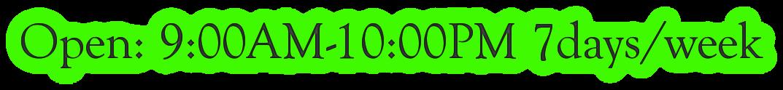 Open: 9:00AM-10:00PM 7days/week