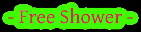 - Free Shower -