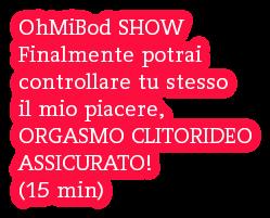 OhMiBod SHOW Finalmente potrai  controllare tu stesso  il mio piacere, ORGASMO CLITORIDEO ASSICURATO! (15 min)