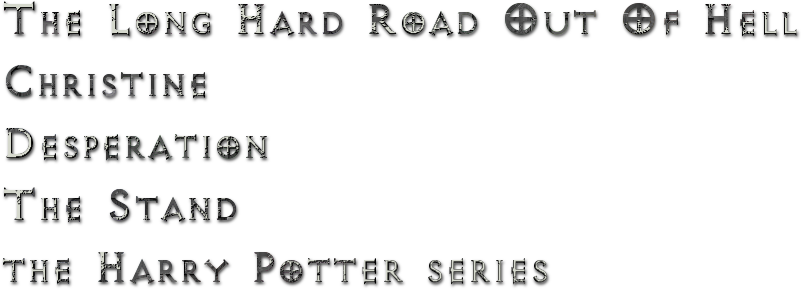 The Long Hard Road Out Of HellChristineDesperationThe Standthe Harry Potter series
