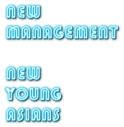 NEW MANAGEMENT  NEW YOUNG  ASIANS