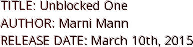 TITLE: Unblocked One AUTHOR: Marni Mann RELEASE DATE: March 10th, 2015