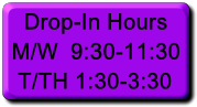 Drop-In Hours<br /> M/W  9:30-11:30<br /> T/TH 1:30-3:30