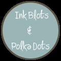 Ink Blots           &  Polka Dots