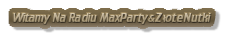 Witamy Na Radiu MaxParty&ZłoteNutki