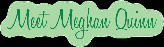 Meet Meghan Quinn