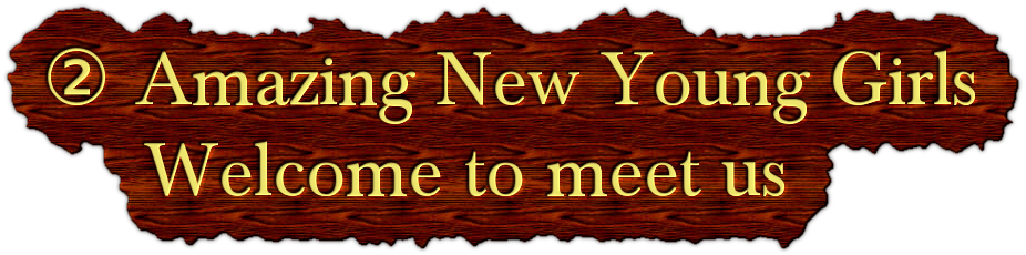 ② Amazing New Young Girls       Welcome to meet us