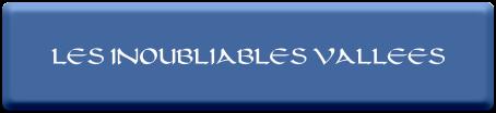 LES INOUBLIABLES VALLEES