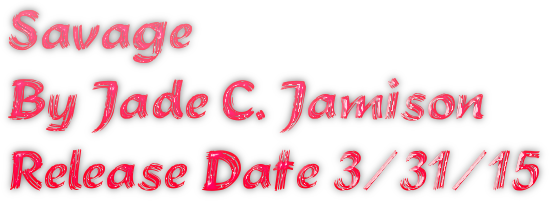 Savage By Jade C. Jamison Release Date 3/31/15