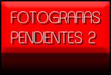 FOTOGRAFIAS PENDIENTES 2