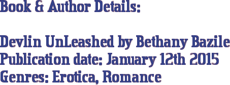 Book & Author Details: Devlin UnLeashed by Bethany Bazile  Publication date: January 12th 2015 Genres: Erotica, Romance