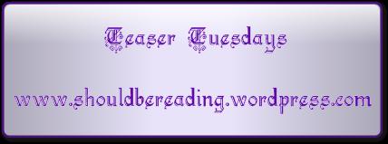 Teaser Tuesdays  www.shouldbereading.wordpress.com