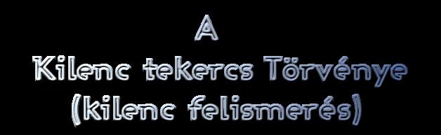 A  Kilenc tekercs Törvénye   (kilenc felismerés)