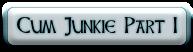 Cum Junkie Part I