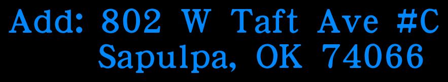 Add: 802 W Taft Ave #C       Sapulpa, OK 74066