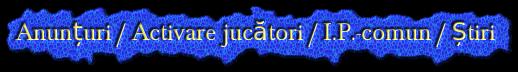 Anunțuri / Activare jucători / I.P.-comun / Știri