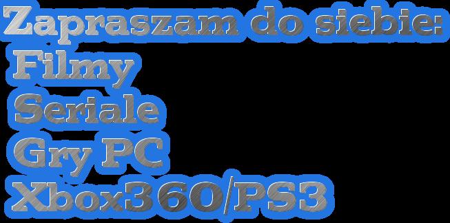 Zapraszam do siebie:  Filmy  Seriale  Gry PC  Xbox360/PS3