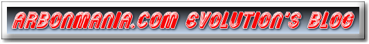 ARBONMANIA.COM EVOLUTION'S BLOG