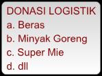 DONASI LOGISTIK a. Beras b. Minyak Goreng c. Super Mie d. dll