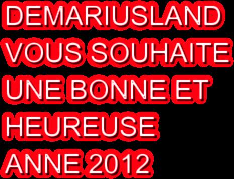 DEMARIUSLAND  VOUS SOUHAITE  UNE BONNE ET  HEUREUSE  ANNE 2012